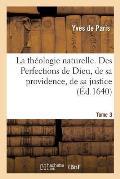 La Th?ologie Naturelle. Tome 3. Des Perfections de Dieu, de Sa Providence, de Sa Justice