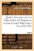 Quatre Titres Pour Un. Les Trois Diables. Le Donjon de la Tour Du Nord. Huit Jours ? Paris. Tome 2