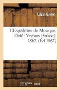 L'Exp?dition Du Mexique. Dat?: Veytaux (Suisse), 1862.
