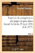 Trait? de la Comp?tence Des Juges de Paix Dans Lequel La Loi Du 25 Mai 1838 Tome 2