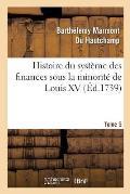 Histoire Du Syst?me Des Finances Sous La Minorit? de Louis XV Tome 5