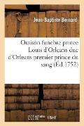 Oraison Funebre de Tres-Haut Prince Louis D'Orleans Duc D'Orleans Premier Prince Du Sang
