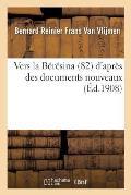 Vers La B?r?sina (1812): D'Apr?s Des Documents Nouveaux