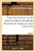 Essais de Th?odic?e Sur La Bont? de Dieu La Libert? de l'Homme Et l'Origine Du Mal T01