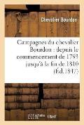 Campagnes Du Chevalier Bourdon: Depuis Le Commencement de 1793 Jusqu'? La Fin de 1810