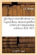 Quelques Consid?rations Sur l'Agriculture, Les Travaux Publics ? Paris Et l'Organisation Militaire