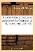 Les Occidentales, Ou Lettres Critiques Sur Les Orientales de M. Victor Hugo