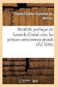 Parall?le Po?tique de Louis-Le-Grand Avec Les Princes Surnommez Grands