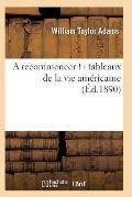 A Recommencer !: Tableaux de la Vie Am?ricaine