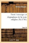 Trait? Historique Et Dogmatique de la Vraie Religion. Tome 10