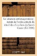 Le Labarum Anti-Ma?onnique: Statuts de l'Ordre, D?claration de Principes Et Grandes Constitutions
