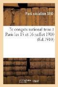 7e Congr?s National Tenu ? Paris Les 15 Et 16 Juillet 1910: Compte-Rendu St?nographique