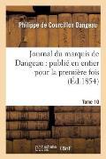 Journal Du Marquis de Dangeau: Publi? En Entier Pour La Premi?re Fois.Tome 10