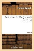 Le th??tre de Mr Quinault.Tome 4
