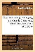 Nouveaux Voyages En Zigzag, ? La Grande Chartreuse, Autour Du Mont Blanc