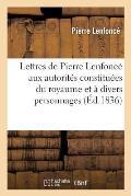 Lettres de Pierre Lenfonc? aux autorit?s constitu?es du royaume et ? divers personnages