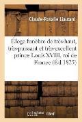 ?loge fun?bre de tr?s-haut, tr?s-puissant et tr?s-excellent prince Louis XVIII, roi de France