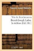 Vie du bienheureux Beno?t-Joseph Labre, suivie d'une neuvaine de m?ditations et de pri?res