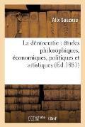 La D?mocratie: ?tudes Philosophiques, ?conomiques, Politiques Et Artistiques