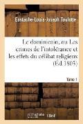 Le Dominicain, Ou Les Crimes de l'Intol?rance Et Les Effets Du C?libat Religieux. Tome 1