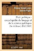 Dict. Politique: Encyclop?die Du Langage Et de la Science Politiques (6e ?dition) (?d.1860)