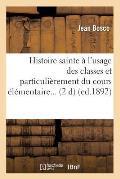 Histoire Sainte ? l'Usage Des Classes Et Particuli?rement Du Cours ?l?mentaire (?d.1892)