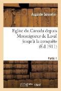Eglise Du Canada Depuis Monseigneur de Laval Jusqu'? La Conqu?te. Partie 1