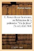 E. Renan Devant La Science, Ou R?futation de la Pr?tendue vie de J?sus de M. E. Renan Au Triple