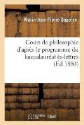 Cours de Philosophie d'Apr?s Le Programme Du Baccalaur?at ?s-Lettres