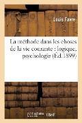 La M?thode Dans Les Choses de la Vie Courante: Logique, Psychologie