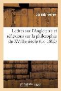 Lettres Sur l'Angleterre Et R?flexions Sur La Philosophie Du Xviiie Si?cle