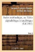 Index M?thodique, Ou Table Alphab?tique. Tome 2