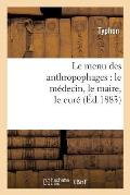 Le Menu Des Anthropophages: Le M?decin, Le Maire, Le Cur?