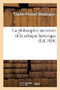 La Philosophie Ancienne Et La Critique Historique