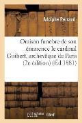 Oraison Fun?bre de Son ?minence Le Cardinal Guibert, Archev?que de Paris: Prononc?e