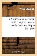 Le Saint Suaire de Turin Est-Il l'Original Ou Une Copie ? ?tude Critique