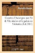 Comtes d'Auvergne Aux Ve Vie Si?cles Et Le Palais de Victorius