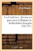 Les Cordeliers: Documents Pour Servir ? l'Histoire de la R?volution Fran?aise