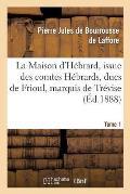 La Maison d'H?brard, Issue Des Comtes H?brards, Ducs de Frioul, Marquis de Tr?vise. Tome 1