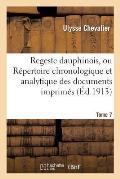 Regeste Dauphinois, Ou R?pertoire Chronologique Et Analytique. Ann?e 430-1350, Tome 7, Num?ro 1-4672