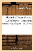 Alexandre Dumas Illustr?. Les Baleiniers: Voyage Aux Terres Antipodiques, Journal Du Docteur
