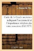 Carte de la Gaule Ancienne Indiquant l'Anciennet? Et l'Importance Relatives Des Voies Romaines