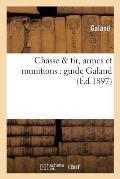 Chasse Tir, Armes Et Munitions: Guide Galand