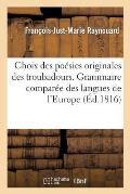 Choix Des Po?sies Originales Des Troubadours. Grammaire Compar?e Des Langues de l'Europe