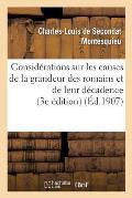 Consid?rations Sur Les Causes de la Grandeur Des Romains Et de Leur D?cadence (3e ?dition)