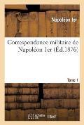 Correspondance Militaire de Napol?on 1er, Extraite de la Correspondance G?n?rale. Tome 1