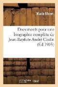 Documents Pour Une Biographie Compl?te de Jean-Baptiste-Andr? Godin