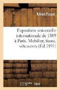 Exposition Universelle Internationale de 1889 ? Paris: Rapport G?n?ral. Mobilier, Tissus, V?tements