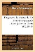 Fragments de Chartes Du Xe Si?cle Provenant de Saint-Julien de Tours: Recueillis