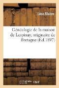 G?n?alogie de la Maison de Lespinay, Originaire de Bretagne, R?dig?e d'Apr?s Les Titres Authentiques